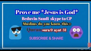 Prove me , Jesus is God :: Arabian Muslim Skype to Christian Prince