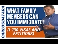 What Family Members Can You Immigrate? (I-130 Visas And Petitions)