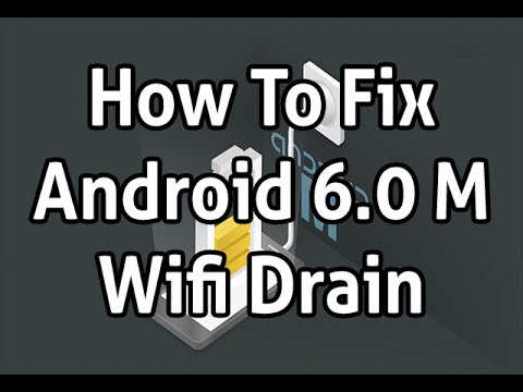 Fix Android 6.0 M Wifi Drain Battery