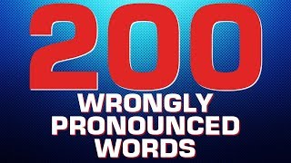 200 WRONGLY PRONOUNCED ENGLISH WORDS. ENGLISH WORDS YOU MISPRONOUNCE