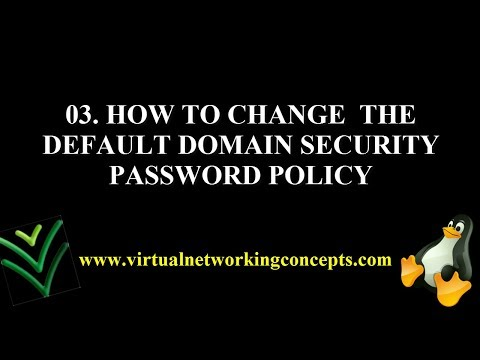 03 HOW TO CHANGE  THE DEFAULT DOMAIN SECURITY PASSWORD POLICY