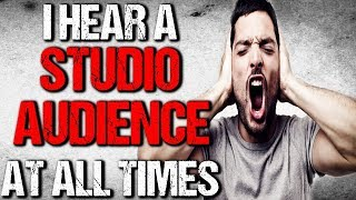 """""""I Hear a Studio Audience at All Times"""" Creepypasta│by Manen_Lyset"""