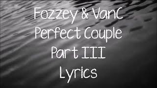Fozzey & VanC - Perfect Couple PT 3. Lyrics