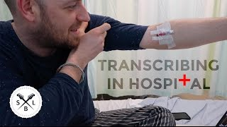 *WHY* you should transcribe - from my hospital bed (seriously!)