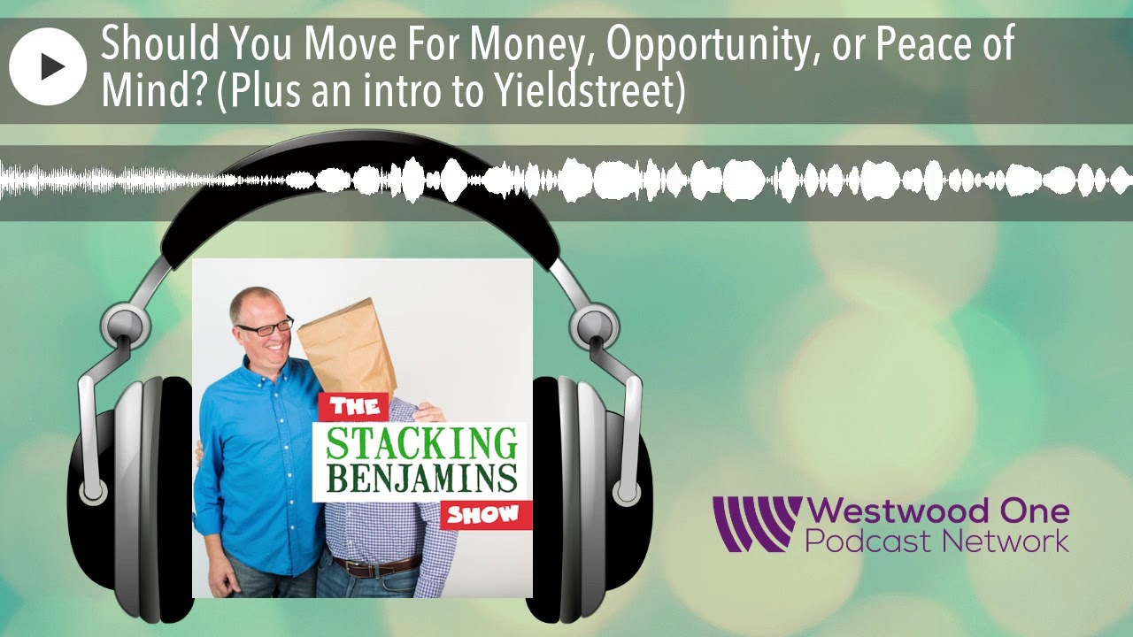 Should You Move For Money, Opportunity, or Peace of Mind? (Plus an intro to Yieldstreet)