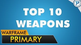 Wf: Top 10 Primary Weapons