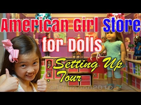 American Girl Doll Store for Dolls ~ Setting Up & Tour