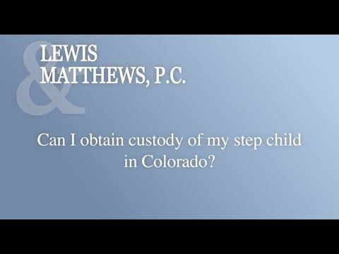 Can I Obtain Custody Of My Step Child In Colorado?