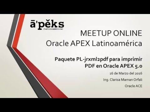 Webinar - Imprimir PDF en APEX 5.0 con PL-jrxml2pdf