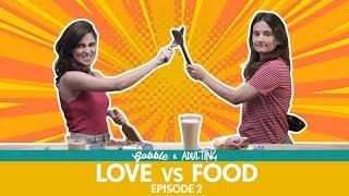 Gobble | Love Vs Food | प्यार या खाना | Ft.Aisha Ahmed, Yashaswini Dayama, Viraj Ghelani, Adulting