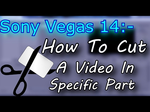 Sony Vegas 14 Tutorial#1:How To Cut A Video From Specific Part