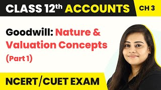Class 12 Accounts Chapter 3 | Goodwill: Nature \u0026 Valuation Concepts (Part 1)
