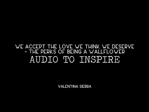 We Accept The Love We Think We Deserve - Audio To Inspire