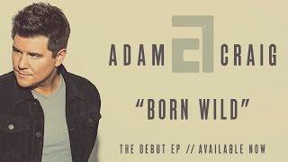 Adam Craig - Born Wild (Official Audio)