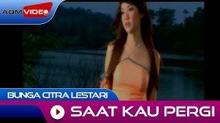 Bunga Citra Lestari - Saat Kau Pergi   Official Video