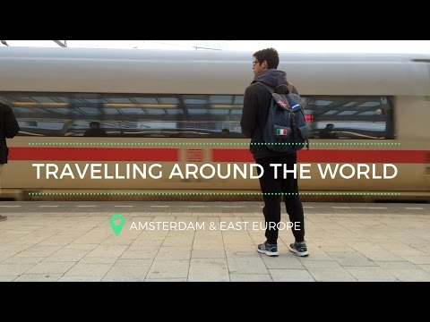 Travelling around The World - Amsterdam & East Europe