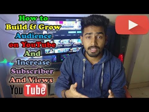 How to Build & Grow Audience on YouTube And Increase Subscriber And Views