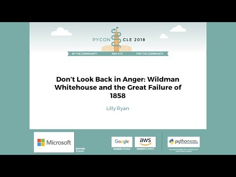 Lilly Ryan - Don't Look Back in Anger: Wildman Whitehouse and the Great Failure of 1858 - PyCon 2018