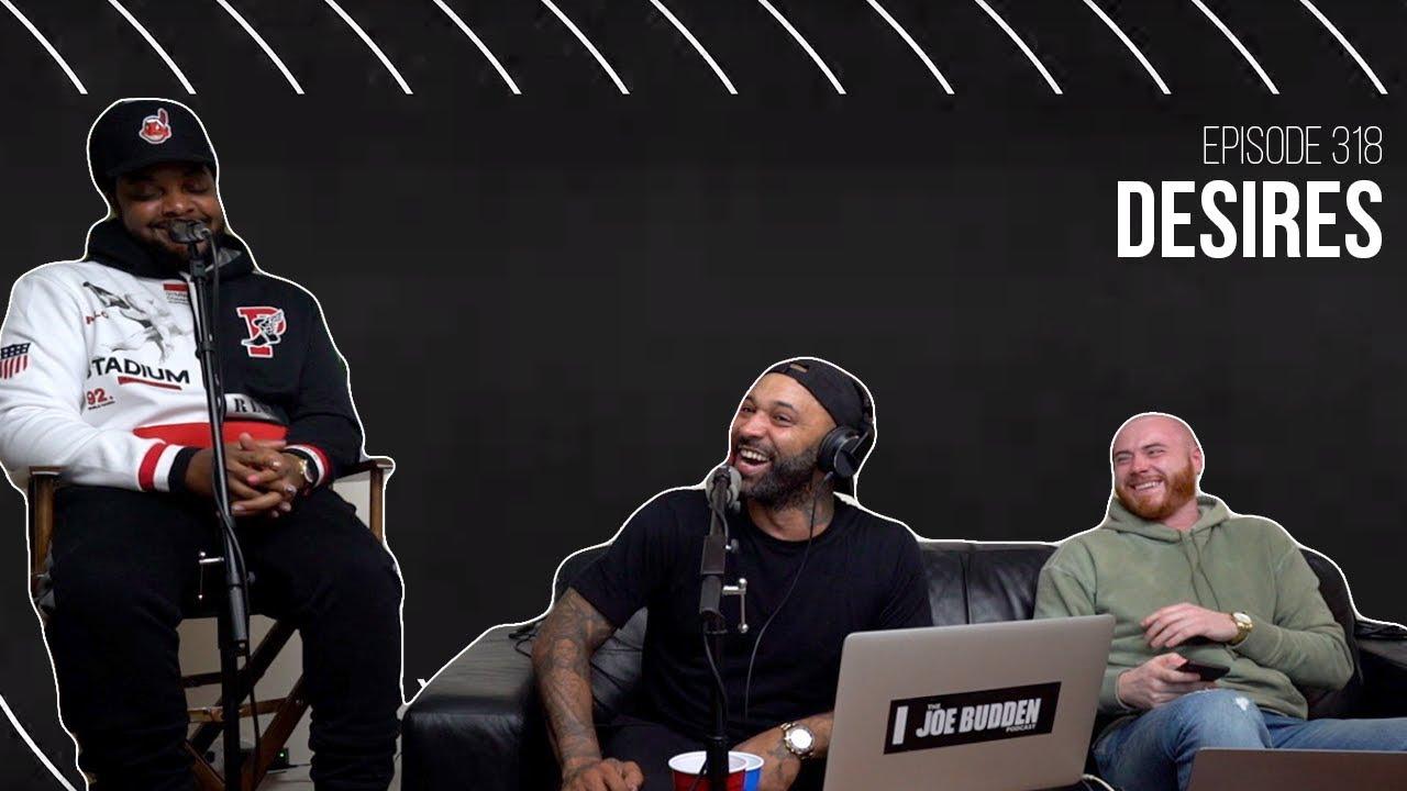 The Joe Budden Podcast Episode 318 | Desires