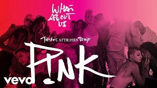 Pnk  What About Us Tistos Aftrhrs Remix Audio