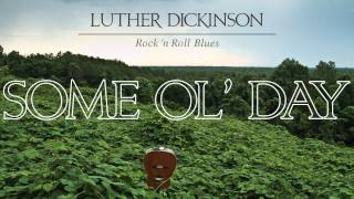 Luther Dickinson  Some Ol Day  Audio Stream