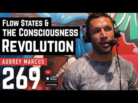 Flow States & the Consciousness Revolution with Aubrey Marcus - 269