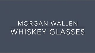 Morgan Wallen  Whiskey Glasses Lyrics
