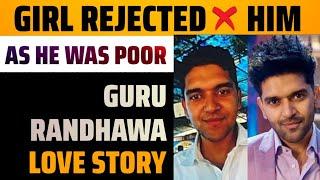 Girl rejected him as he was poor - Guru randhawa