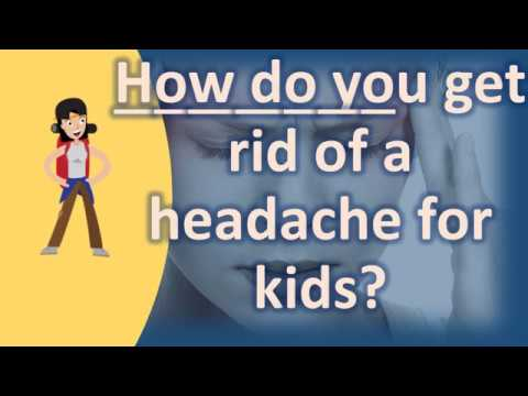 How do you get rid of a headache for kids ? | Good Health and More