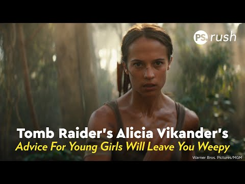 Tomb Raider's Alicia Vikander's Advice For Young Girls Will Leave You Weepy