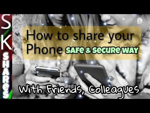 How you share your phone with your friends securely, safely