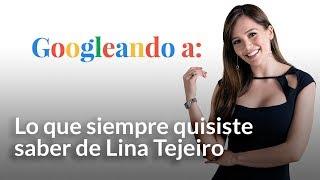 Lo que siempre quisiste saber de Lina Tejeiro   Googleando