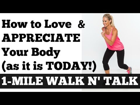 1-Mile Walk n' Talk: How to Love + Appreciate Your Body (As It Is Today!) - Walk at Home