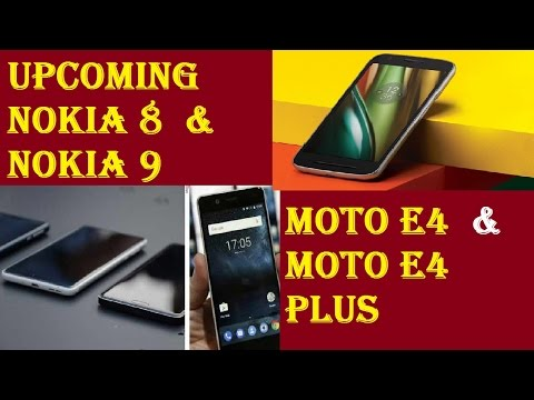 Upcoming Nokia 8,Nokia 9,Moto E4 ,Moto E4 Plus Specifications and Rumors in Detail