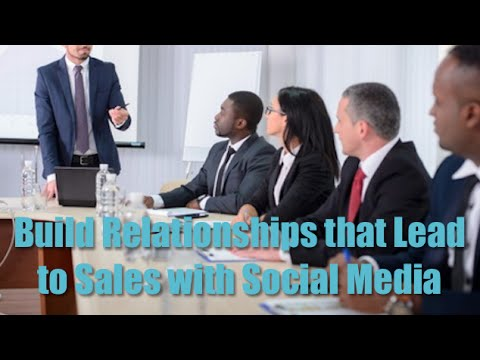 Build Relationships that Lead to Sales with Social Media