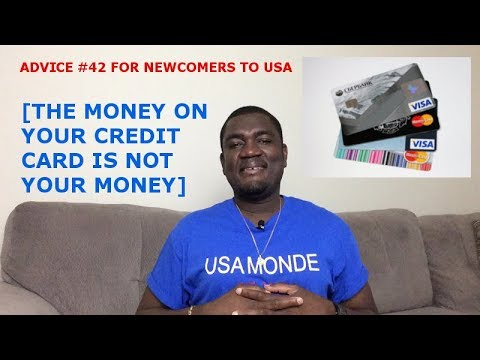 ADVICE #42 FOR NEWCOMERS TO USA  [THE MONEY ON YOUR CREDIT CARD IS NOT YOUR MONEY]