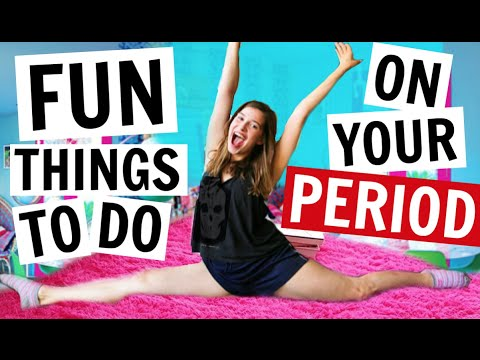 FUN THINGS TO DO ON YOUR PERIOD!