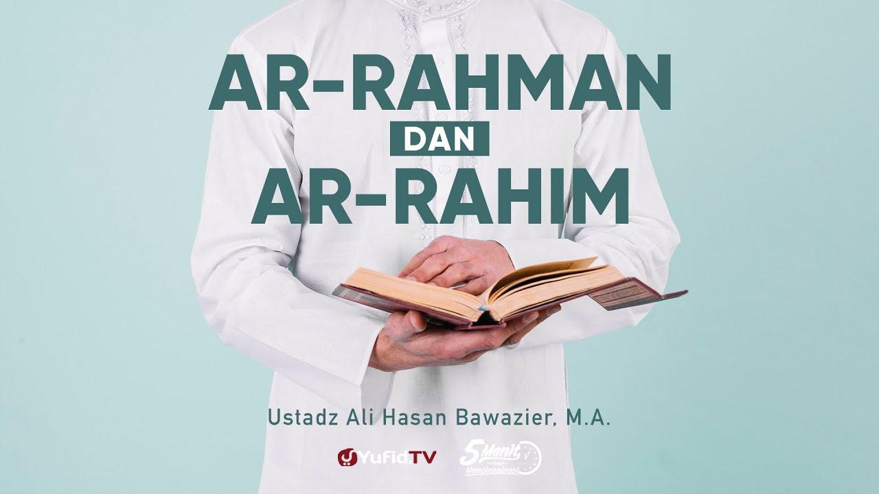 Ar Rahman & Ar Rahim - Ustadz Ali Hasan Bawazier, M.A. - 5 Menit yang Menginspirasi