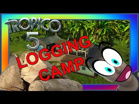 LOGGING CAMP!!! - Tropico 5 #3