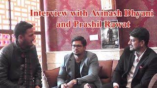 Interview With Avinash Dhyani And Prashil Rawat