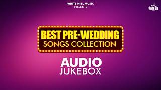 Pre-Wedding (Jukebox)   Punjabi Pre-Wedding Songs   White Hill Music