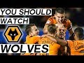 Why You Should Watch Wolves This Season The Rise Of Wolverhampton Wanderers FC 2018