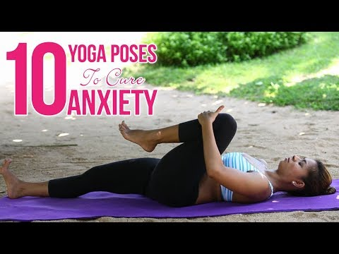 10 Effective Yoga Poses For Anxiety and Stress - Beginners Yoga To Overcome Depression & Tension