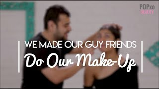 We Made Our Guy Friends Do Our Makeup | Everyday Makeup Routine Tutorial Step By Step - POPxo Beauty