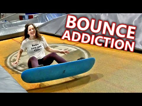 I HAVE A BOUNCE ADDICTION!!!