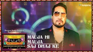 Mauja Hi Mauja/Saj Dhaj Ke (Video) | T-Series Mixtape Punjabi | Mika Singh | Bhushan Kumar