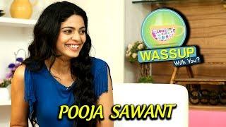 WassUp With You | Episode 8 | Pooja Sawant | Lapachhapi, Bus Stop, Bhetali Tu Punha
