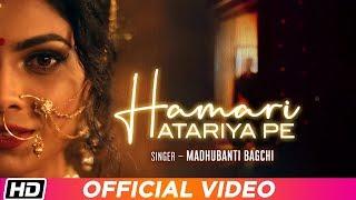 Hamari Atariya Pe   Madhubanti Bagchi   Lopamudra Raut   Latest Song 2019