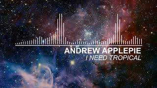 Andrew Applepie - I Need Tropical