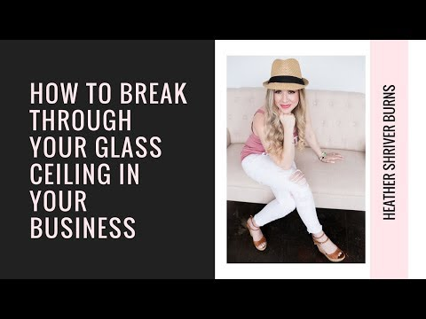 How to Break Through Your Glass Ceiling In Your Business